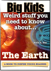 Big Kids: Weird stuff you need to know about... The Earth [Free Science Book]