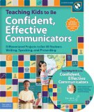 Teaching Kids to Be Confident, Effective Communicators: Differentiated Projects to Get All Students Writing, Speaking, and Presenting (Book with CD-Rom)