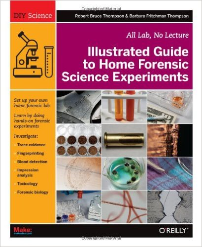 Illustrated Guide to Home Forensic Science Experiments: All Lab, No Lecture (Diy Science)