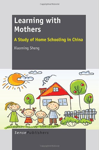 Learning with Mothers: A Study of Home Schooling in China