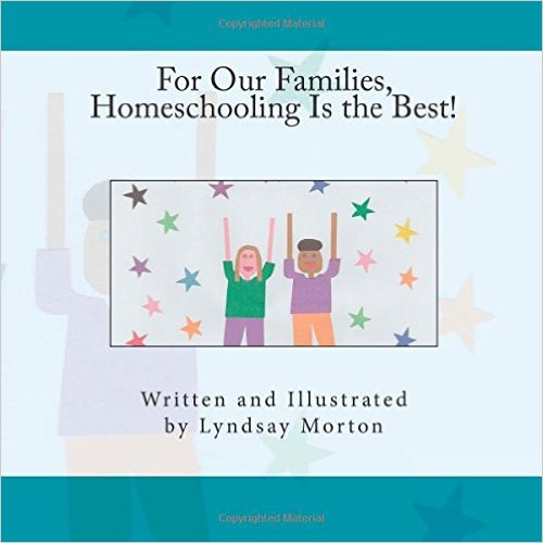 For Our Families, Homeschooling Is the Best! by Lyndsay Morton