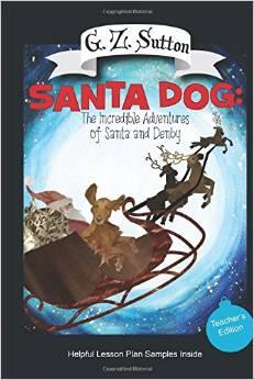 Santa Dog: The Incredible Adventures of Santa and Denby: Teacher Edition