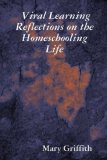Viral Learning: Reflections on the Homeschooling Life, by Mary Griffith