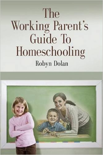 The Working Parent's Guide to Homeschooling, by Robyn Dolan